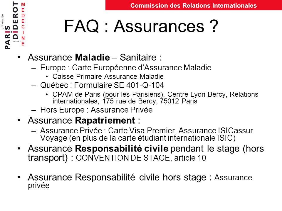 MEDECINEMEDECINE Commission des Relations Internationales FAQ : Assurances ? Assurance Maladie – Sanitaire : –Europe : Carte Européenne dAssurance Mal