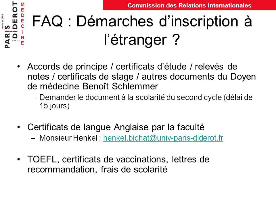 MEDECINEMEDECINE Commission des Relations Internationales FAQ : Démarches dinscription à létranger ? Accords de principe / certificats détude / relevé