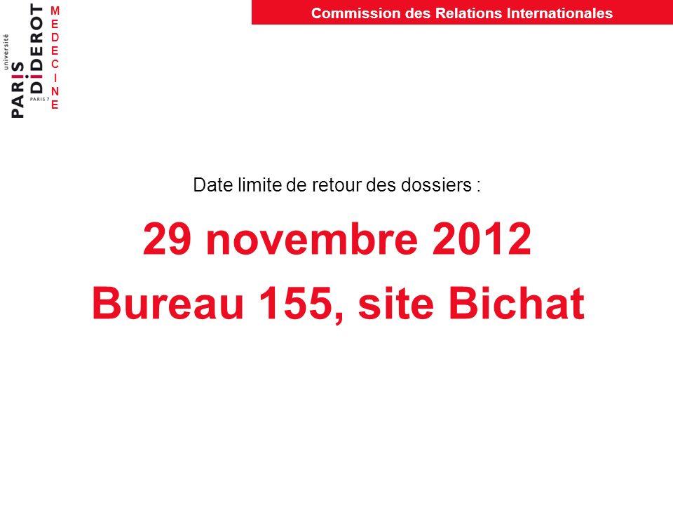MEDECINEMEDECINE Commission des Relations Internationales Date limite de retour des dossiers : 29 novembre 2012 Bureau 155, site Bichat