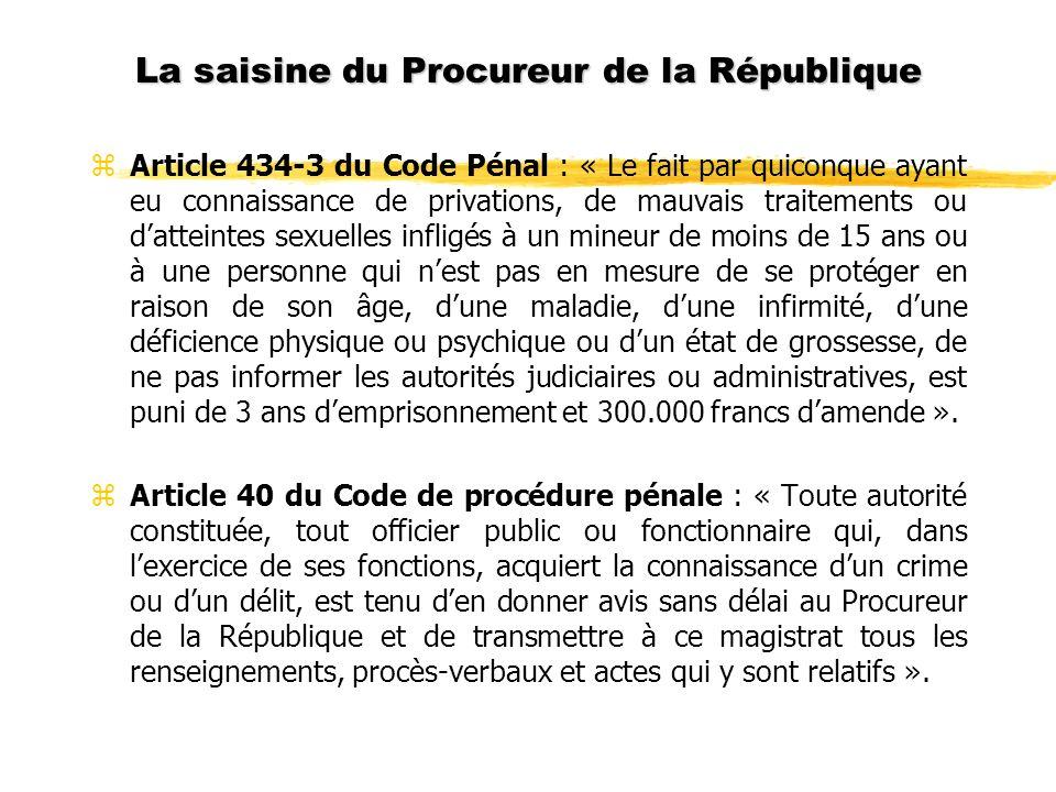 La saisine du Procureur de la République zArticle 434-3 du Code Pénal : « Le fait par quiconque ayant eu connaissance de privations, de mauvais traite