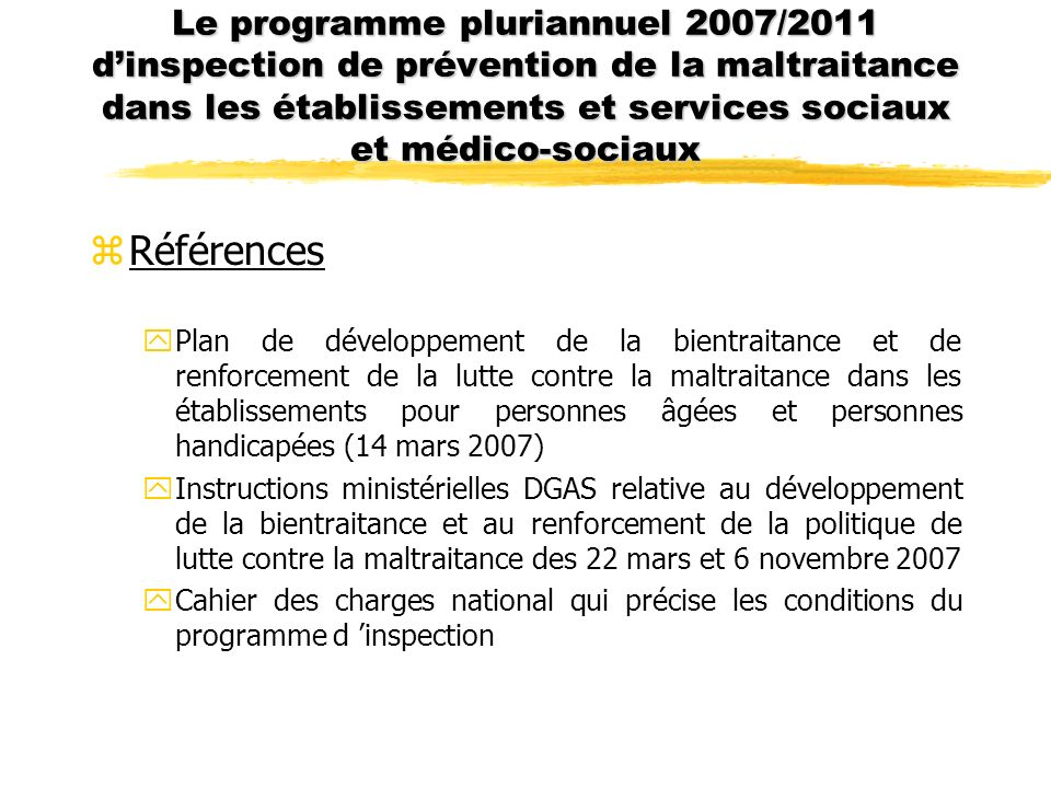 Le programme pluriannuel 2007/2011 dinspection de prévention de la maltraitance dans les établissements et services sociaux et médico-sociaux zRéféren