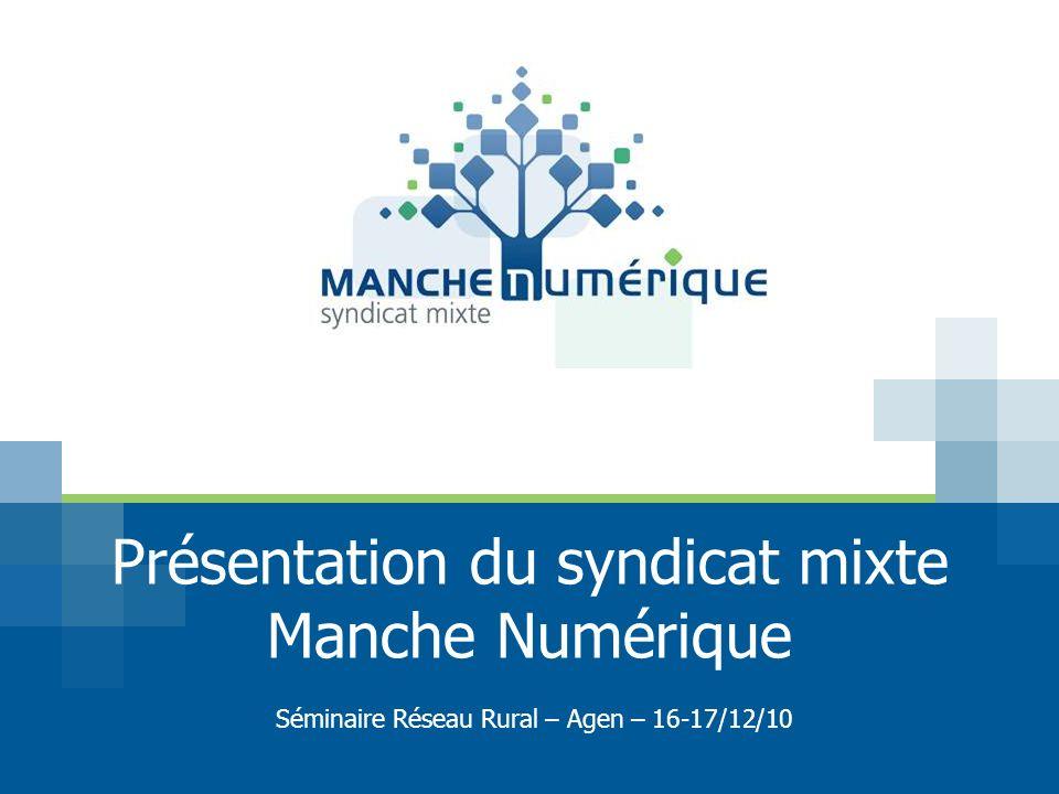 Présentation du syndicat mixte Manche Numérique Séminaire Réseau Rural – Agen – 16-17/12/10