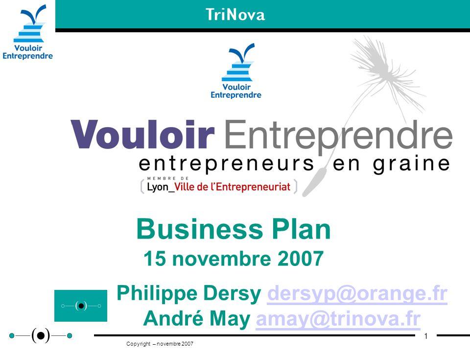 1 Copyright – novembre 2007 Business Plan 15 novembre 2007 Philippe Dersy dersyp@orange.frdersyp@orange.fr André May amay@trinova.framay@trinova.fr