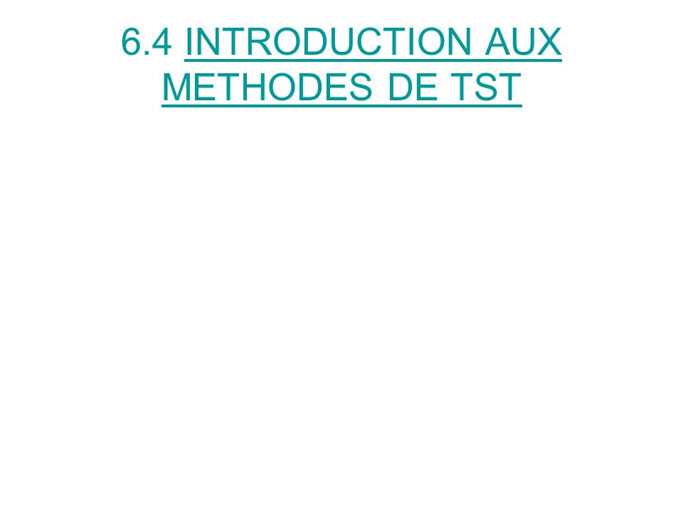 6.4 INTRODUCTION AUX METHODES DE TST