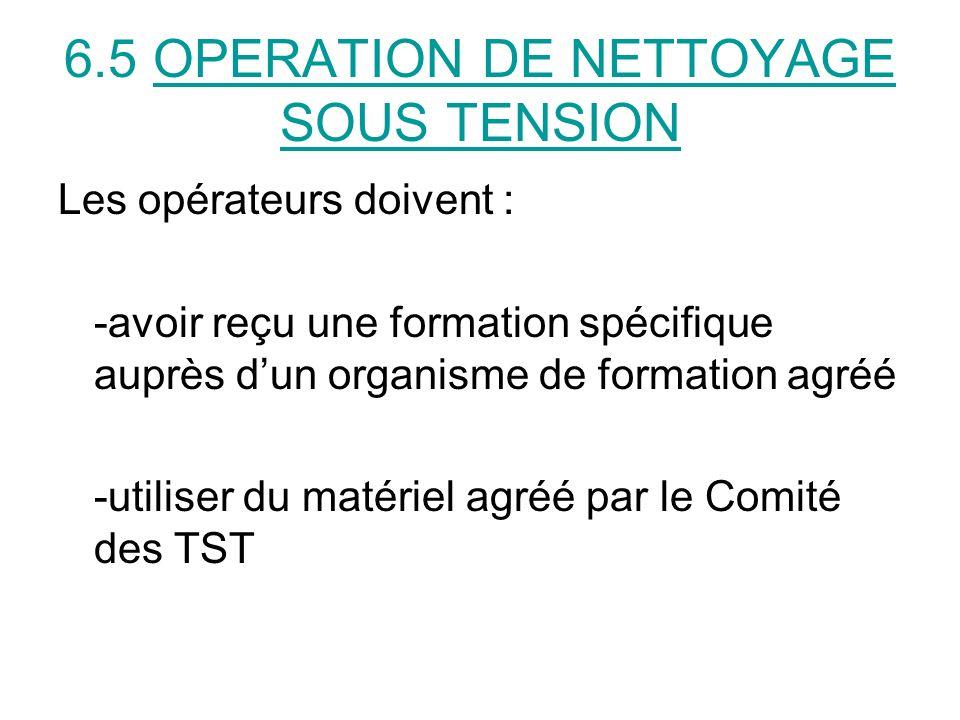 6.5 OPERATION DE NETTOYAGE SOUS TENSION Les opérateurs doivent : -avoir reçu une formation spécifique auprès dun organisme de formation agréé -utilise