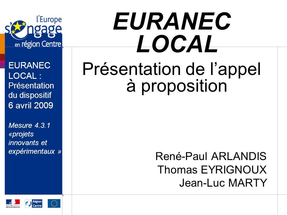 LA MISE EN ŒUVRE Un appui pendant toute la durée du projet par un prestataire missionné par la Région –Pour nous aider à valider les projets retenus, –Pour vous aider dun point de vue méthodologique, –Pour vous aider dans la recherche de partenaire Européen –Pour suivre le cadencement et le déroulement des projets EURANEC local sur leur durée de 18 mois