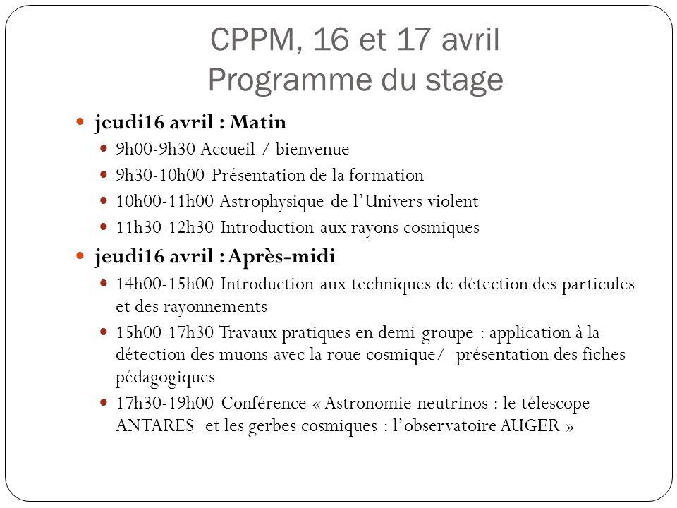 CPPM, 16 et 17 avril Programme du stage jeudi16 avril : Matin 9h00-9h30 Accueil / bienvenue 9h30-10h00 Présentation de la formation 10h00-11h00 Astrop