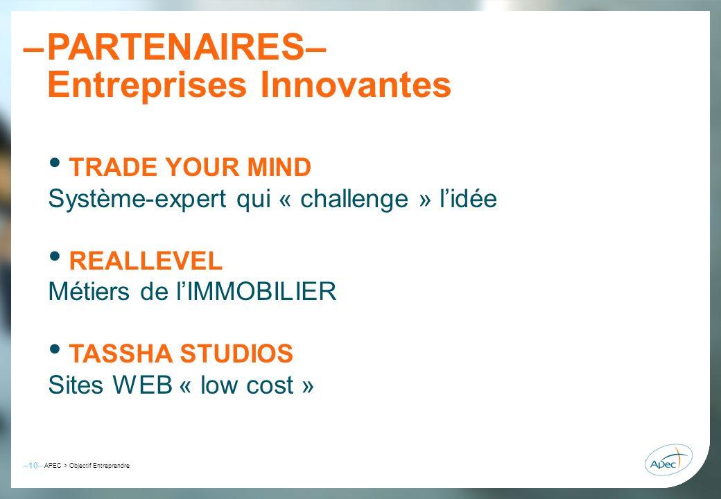 –10– – APEC > Objectif Entreprendre PARTENAIRES– Entreprises Innovantes TRADE YOUR MIND Système-expert qui « challenge » lidée REALLEVEL Métiers de lI