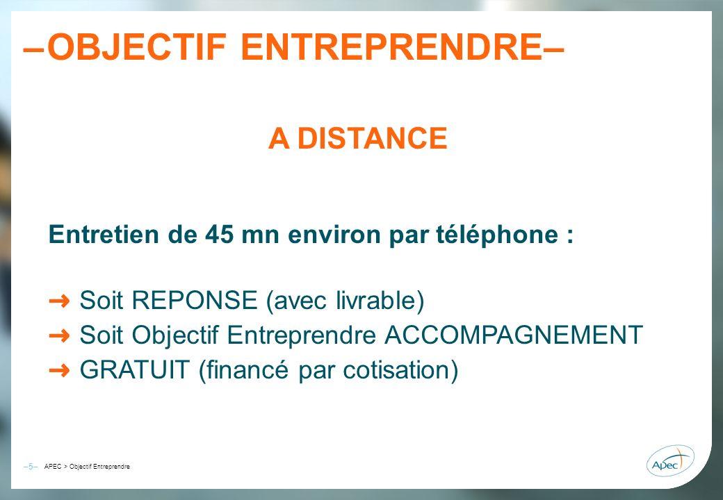 –6– – APEC > Objectif Entreprendre OBJECTIF ENTREPRENDRE– ACCOMPAGNEMENT Presté en PROXIMITE avec un CONSULTANT +/- 6 heures de FACE A FACE GRATUIT (financé par le cotisation)
