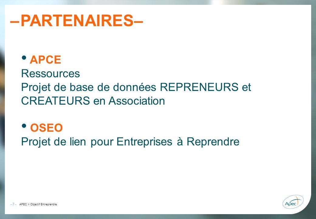 –8– – APEC > Objectif Entreprendre PARTENAIRES– CCI (Chambres de Commerce et dIndustrie) CCIR et CCIT) BGE (Boutiques de Gestion) CMA (Chambres de Métiers et dArtisanat) Activités répertoriées (environ 500 métiers) ESS (Economie Sociale et Solidaire) CNCRES – LES SCOP - AVISE