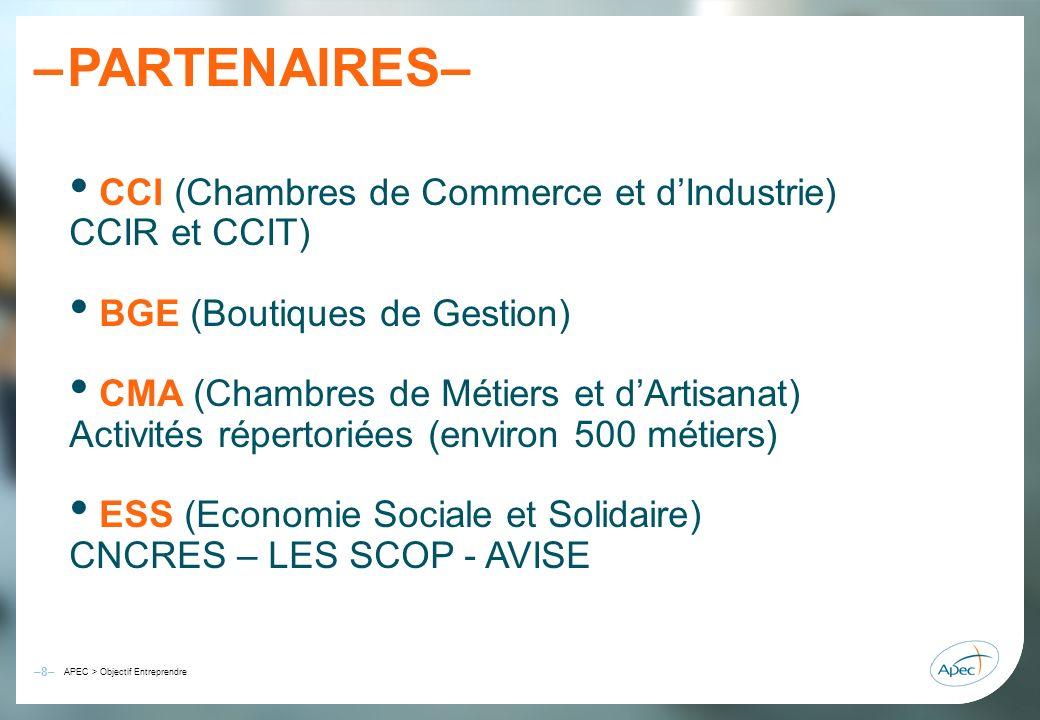 –9– – APEC > Objectif Entreprendre PARTENAIRES– FFF (Franchise) RESEAU ENTREPRENDRE OPERA RESEAU (Portage salarial) CRA (Cédants et Repreneurs dAffaires) RETIS (Innovation) en cours AUDACE (Formation) en cours