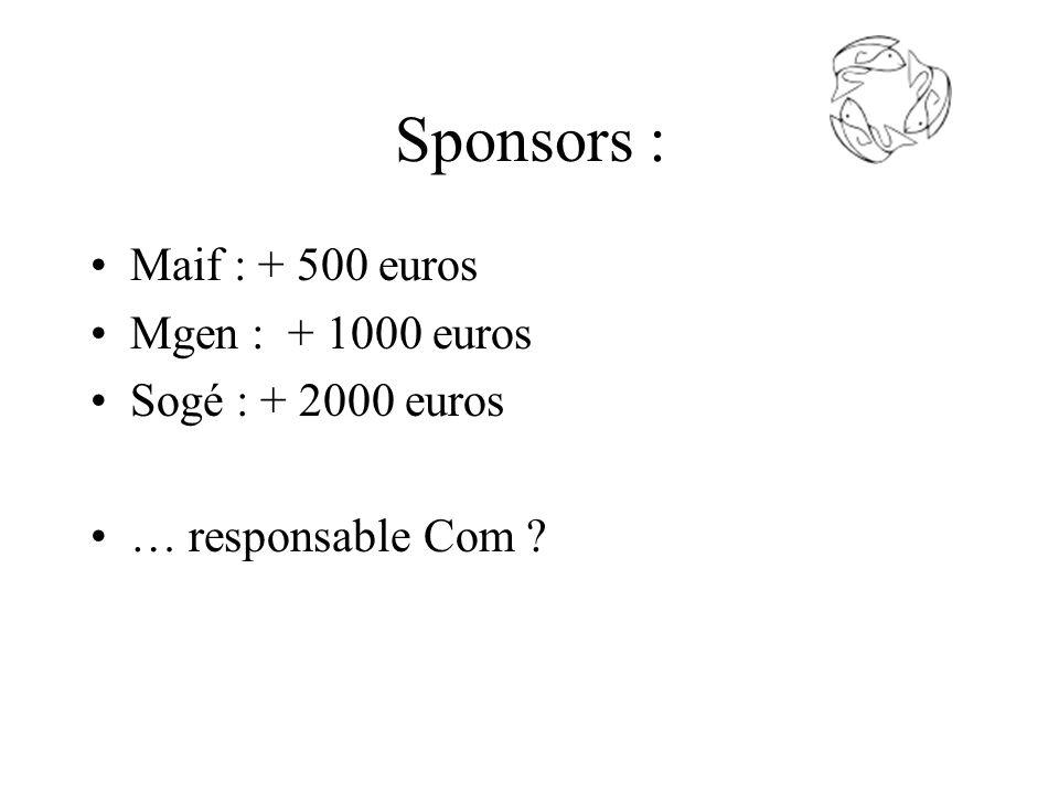 Sponsors : Maif : + 500 euros Mgen : + 1000 euros Sogé : + 2000 euros … responsable Com