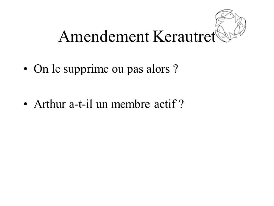 Amendement Kerautret On le supprime ou pas alors Arthur a-t-il un membre actif