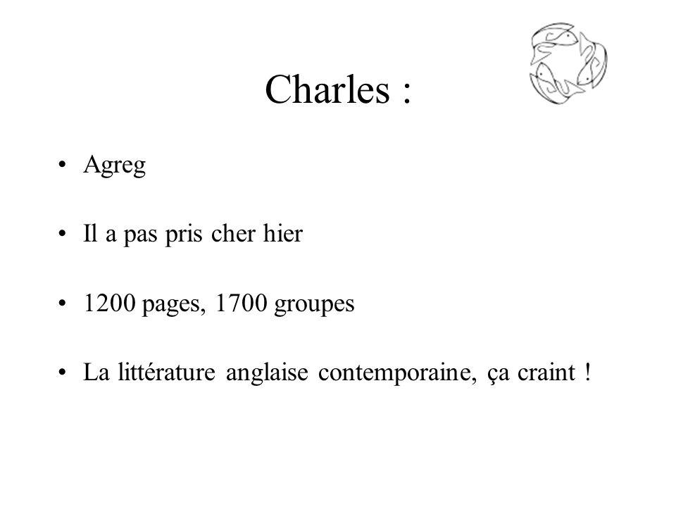 Charles : Agreg Il a pas pris cher hier 1200 pages, 1700 groupes La littérature anglaise contemporaine, ça craint !