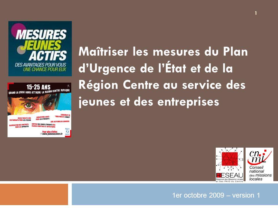 1 Maîtriser les mesures du Plan dUrgence de lÉtat et de la Région Centre au service des jeunes et des entreprises 1er octobre 2009 – version 1