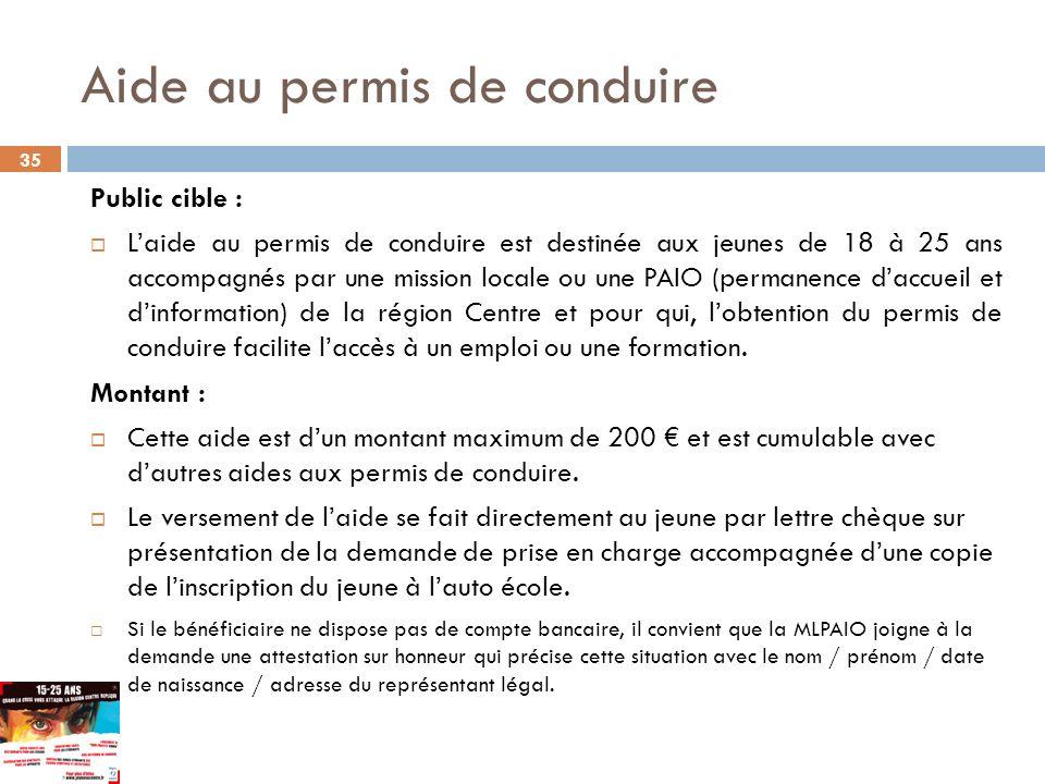 35 Public cible : Laide au permis de conduire est destinée aux jeunes de 18 à 25 ans accompagnés par une mission locale ou une PAIO (permanence daccue