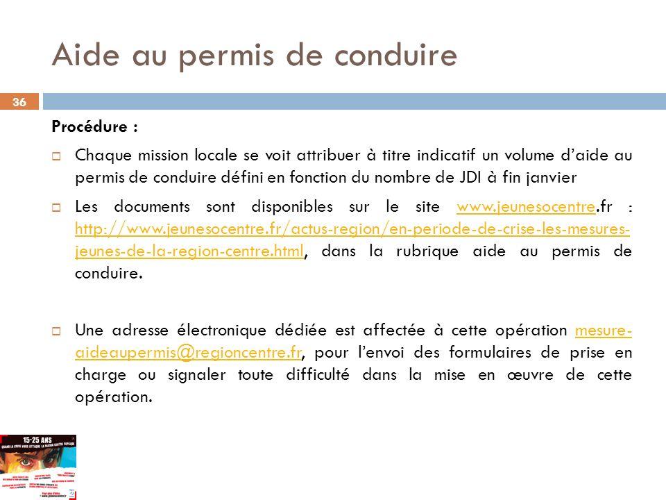 36 Procédure : Chaque mission locale se voit attribuer à titre indicatif un volume daide au permis de conduire défini en fonction du nombre de JDI à f