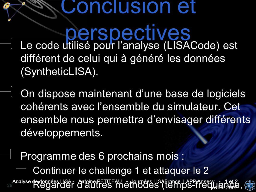 Analyse de données LISA - Antoine PETITEAU - Journées LISAFrance, LAPP Annecy - 1 et 2 février 2007 28 Conclusion et perspectives Le code utilisé pour
