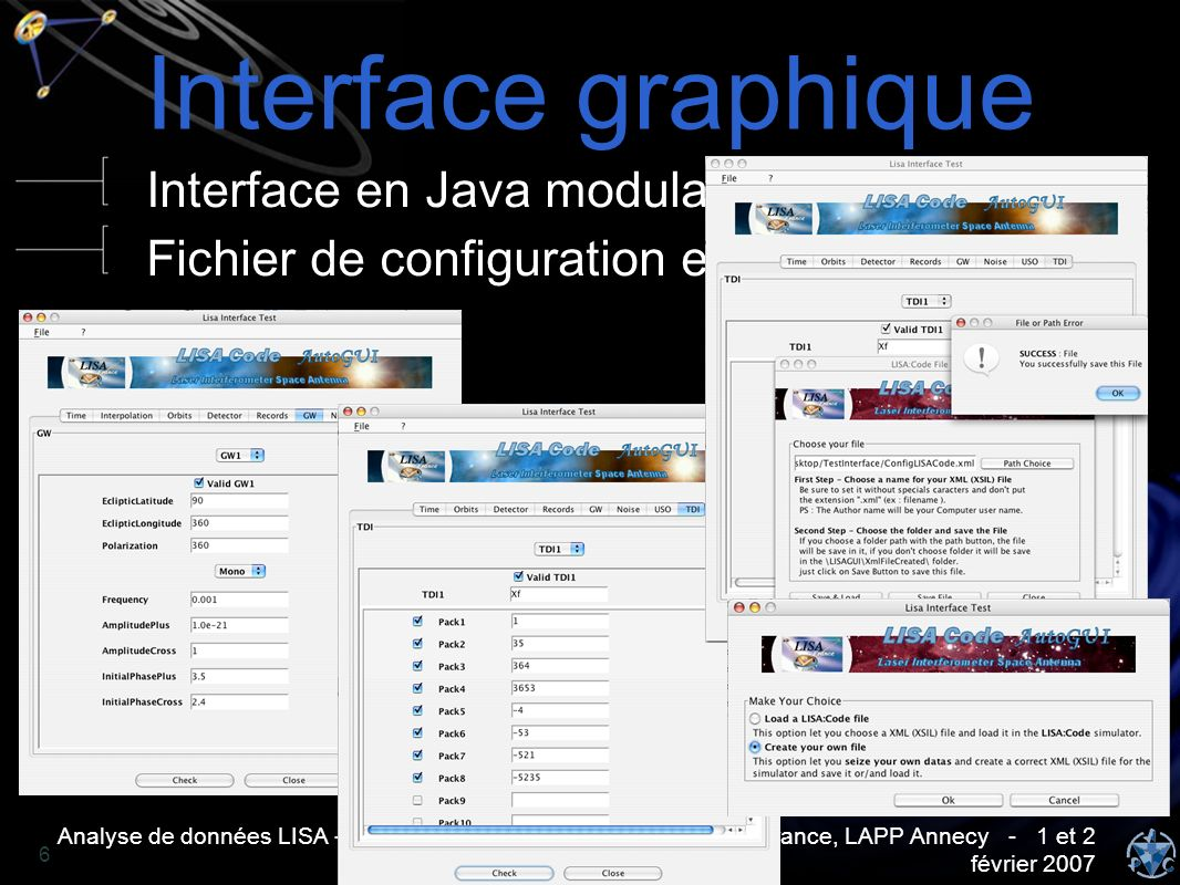 Analyse de données LISA - Antoine PETITEAU - Journées LISAFrance, LAPP Annecy - 1 et 2 février Interface graphique Interface en Java modulable Fichier de configuration en XML