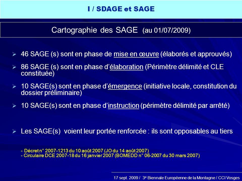 17 sept. 2009 / 3 e Biennale Européenne de la Montagne / CCI Vosges 46 SAGE (s) sont en phase de mise en œuvre (élaborés et approuvés) 86 SAGE (s) son