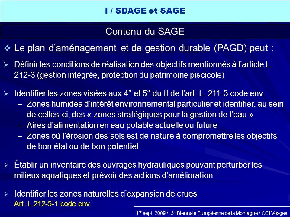 17 sept. 2009 / 3 e Biennale Européenne de la Montagne / CCI Vosges Contenu du SAGE Le plan daménagement et de gestion durable (PAGD) peut : Définir l