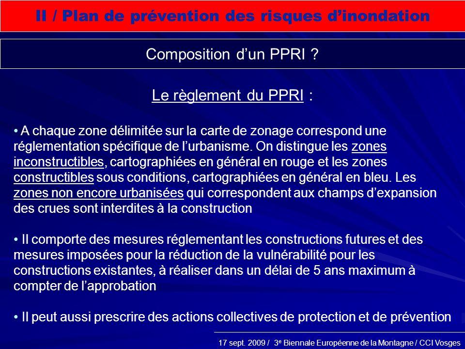 17 sept. 2009 / 3 e Biennale Européenne de la Montagne / CCI Vosges Le règlement du PPRI : A chaque zone délimitée sur la carte de zonage correspond u