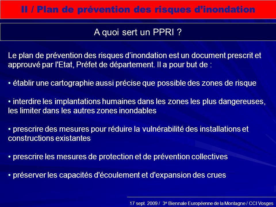 17 sept. 2009 / 3 e Biennale Européenne de la Montagne / CCI Vosges Le plan de prévention des risques dinondation est un document prescrit et approuvé
