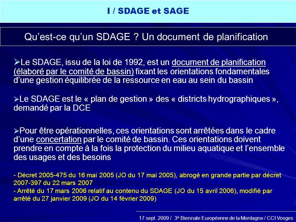 17 sept. 2009 / 3 e Biennale Européenne de la Montagne / CCI Vosges Le SDAGE, issu de la loi de 1992, est un document de planification (élaboré par le