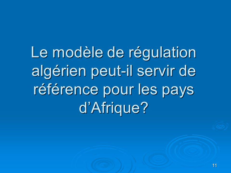 11 Le modèle de régulation algérien peut-il servir de référence pour les pays dAfrique