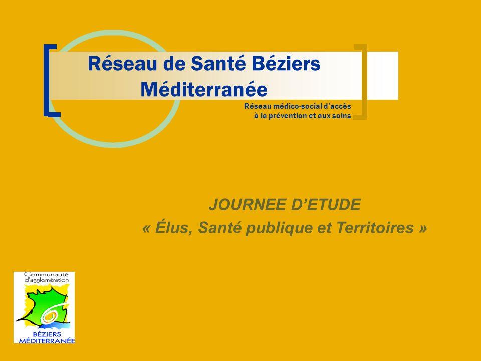 Réseau de Santé Béziers Méditerranée Réseau médico-social daccès à la prévention et aux soins JOURNEE DETUDE « Élus, Santé publique et Territoires »