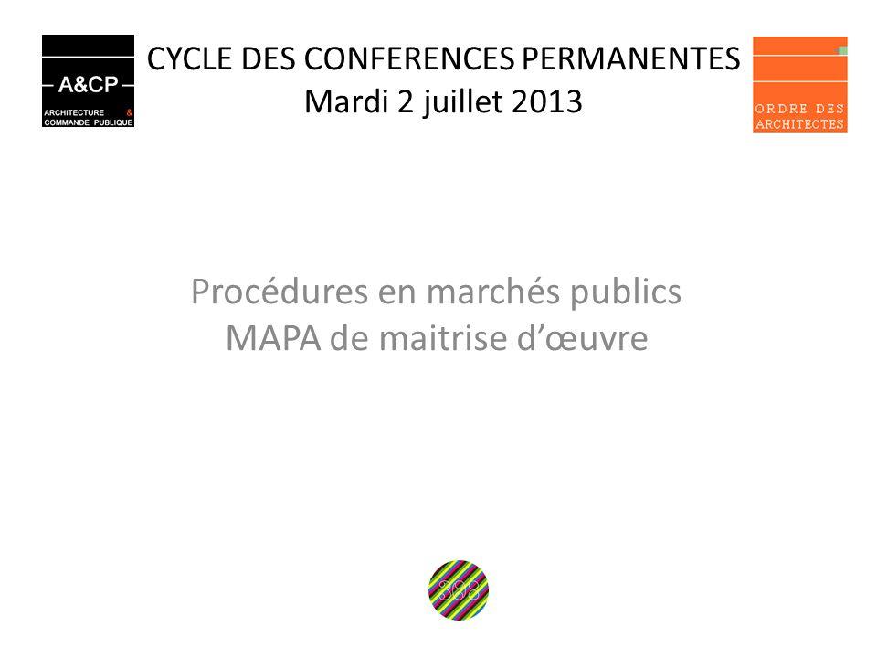 CYCLE DES CONFERENCES PERMANENTES Mardi 2 juillet 2013 Procédures en marchés publics MAPA de maitrise dœuvre