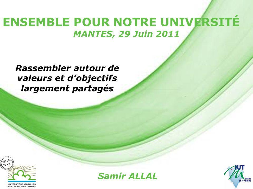 Page 1 ENSEMBLE POUR NOTRE UNIVERSITÉ MANTES, 29 Juin 2011 Rassembler autour de valeurs et dobjectifs largement partagés Samir ALLAL
