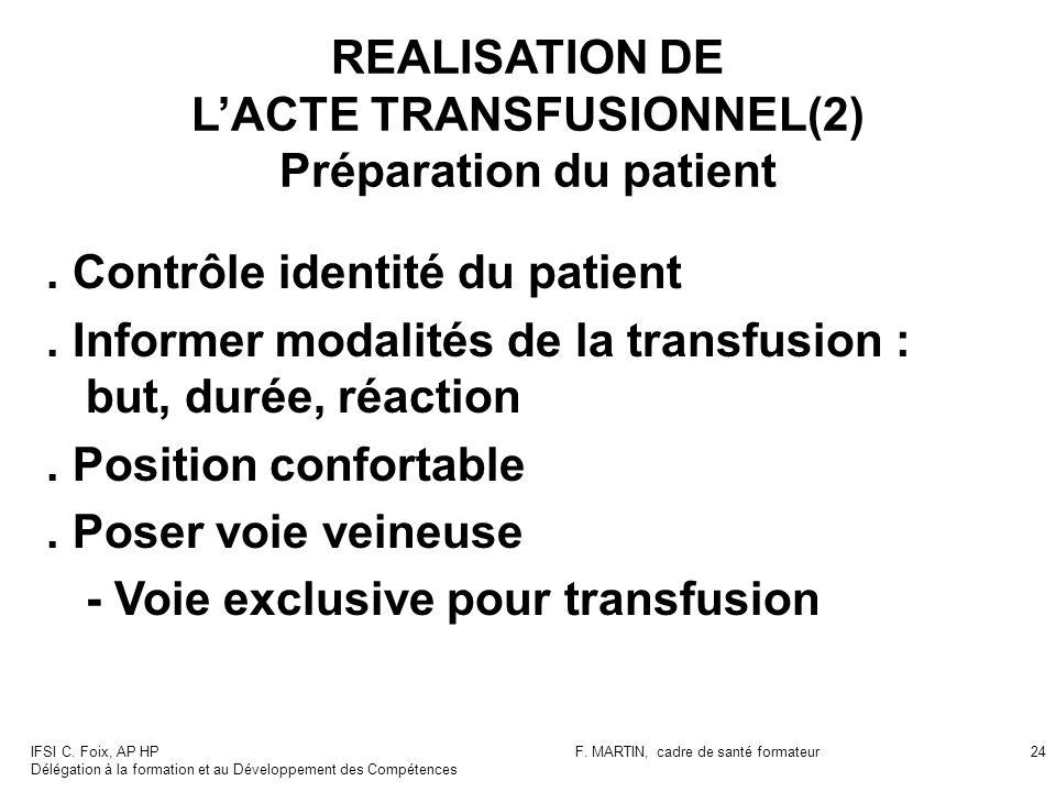 IFSI C. Foix, AP HP Délégation à la formation et au Développement des Compétences F. MARTIN, cadre de santé formateur24 REALISATION DE LACTE TRANSFUSI