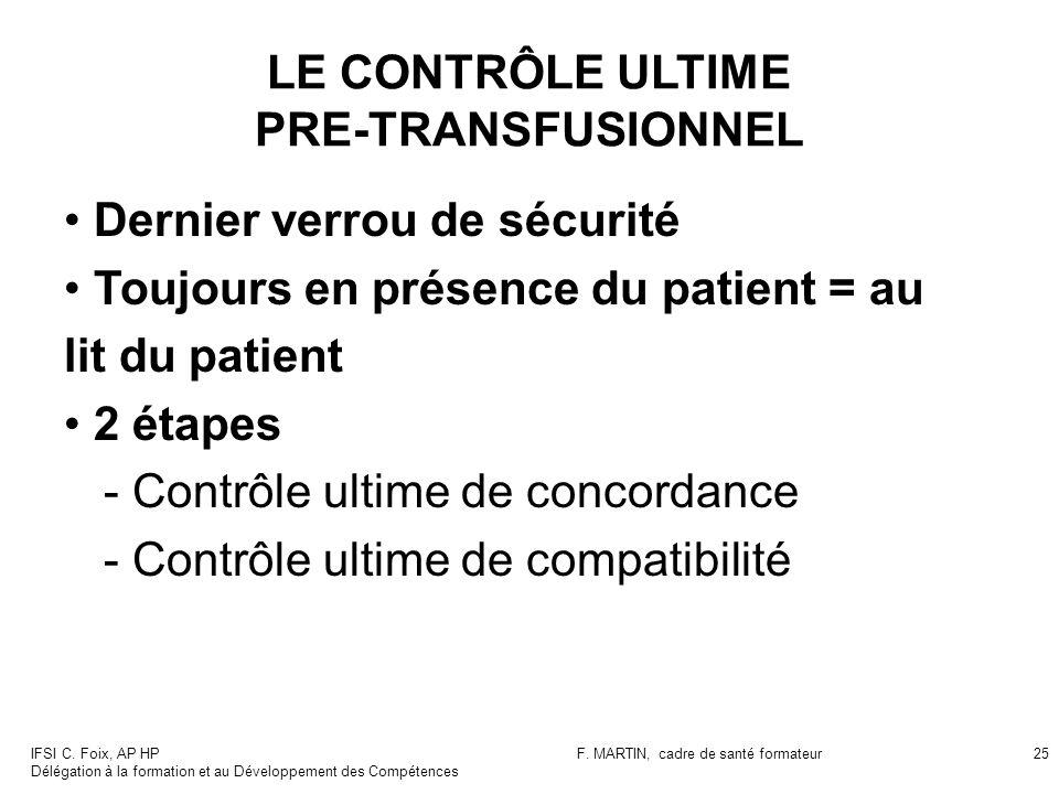 IFSI C. Foix, AP HP Délégation à la formation et au Développement des Compétences F. MARTIN, cadre de santé formateur25 LE CONTRÔLE ULTIME PRE-TRANSFU