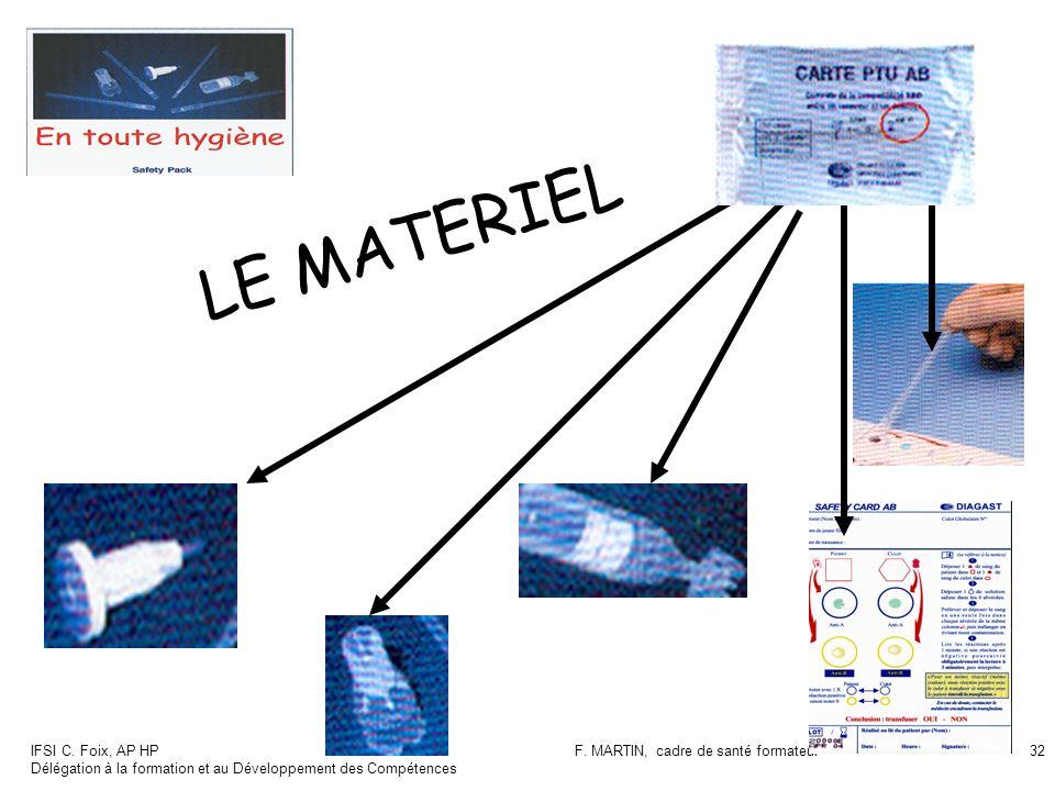 IFSI C. Foix, AP HP Délégation à la formation et au Développement des Compétences F. MARTIN, cadre de santé formateur32 LE MATERIEL