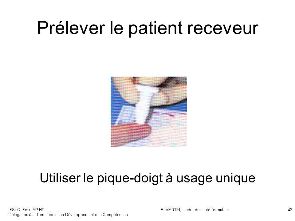 IFSI C. Foix, AP HP Délégation à la formation et au Développement des Compétences F. MARTIN, cadre de santé formateur42 Prélever le patient receveur U