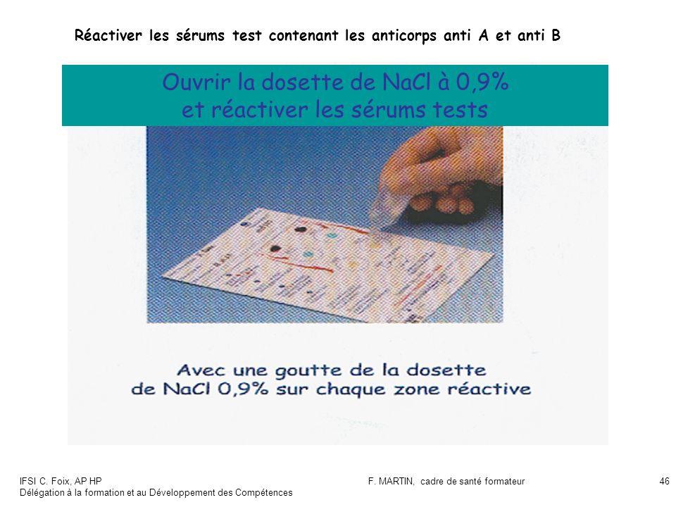 IFSI C. Foix, AP HP Délégation à la formation et au Développement des Compétences F. MARTIN, cadre de santé formateur46 Ouvrir la dosette de NaCl à 0,
