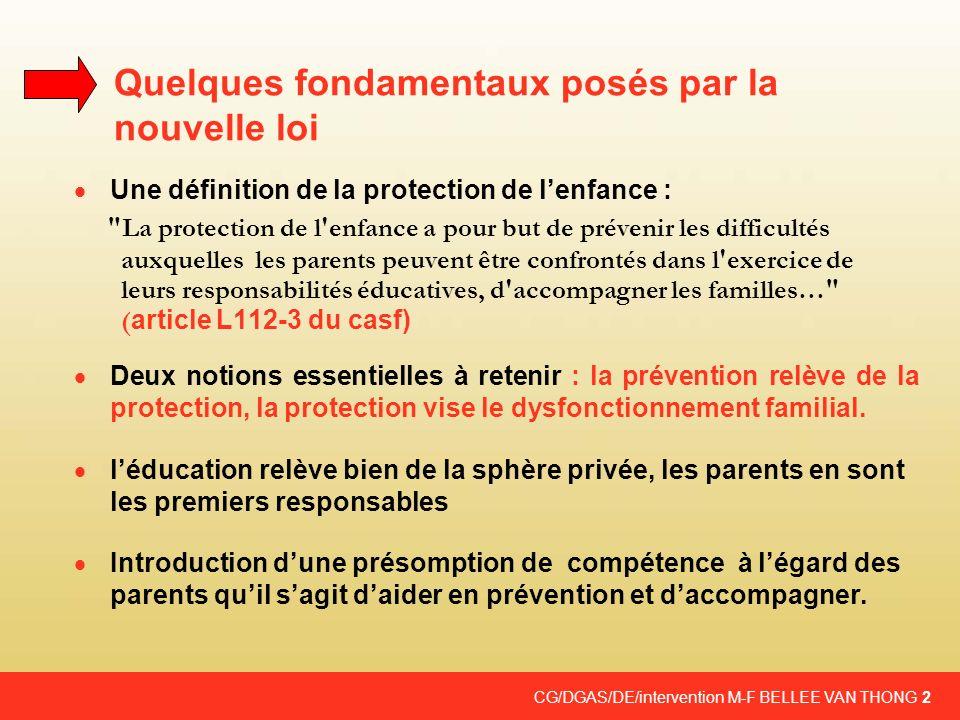 CG/DGAS/DE/intervention M-F BELLEE VAN THONG 2 Quelques fondamentaux posés par la nouvelle loi Une définition de la protection de lenfance :