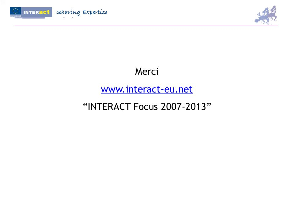 Merci www.interact-eu.net INTERACT Focus 2007-2013