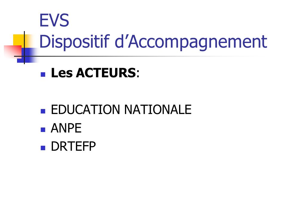 EVS Dispositif dAccompagnement Les ACTEURS: EDUCATION NATIONALE ANPE DRTEFP