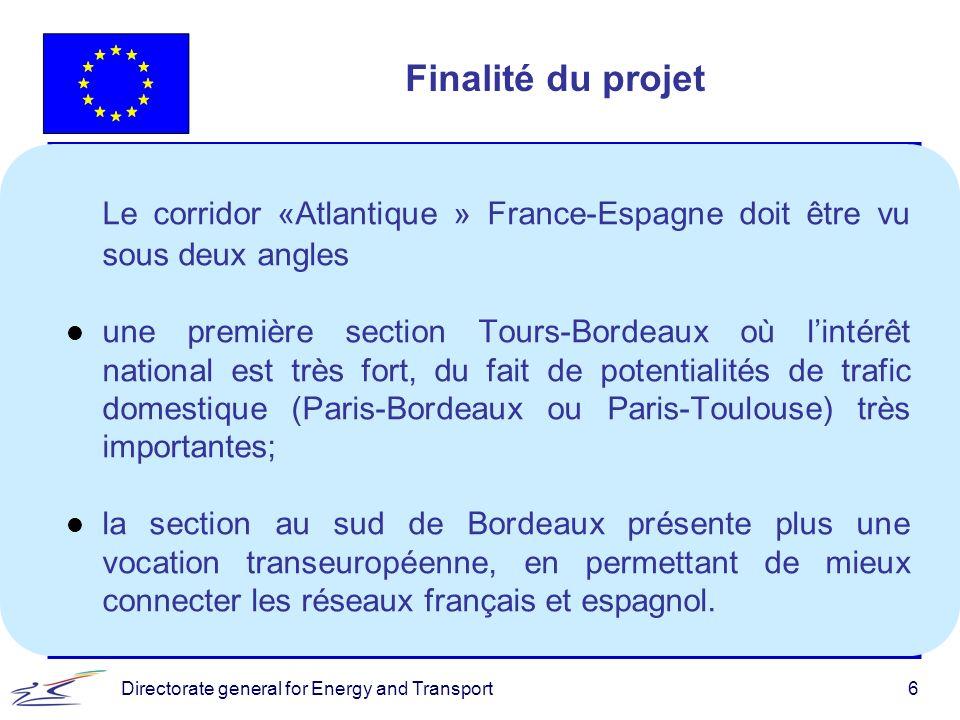 Directorate general for Energy and Transport6 Le corridor «Atlantique » France-Espagne doit être vu sous deux angles l une première section Tours-Bord