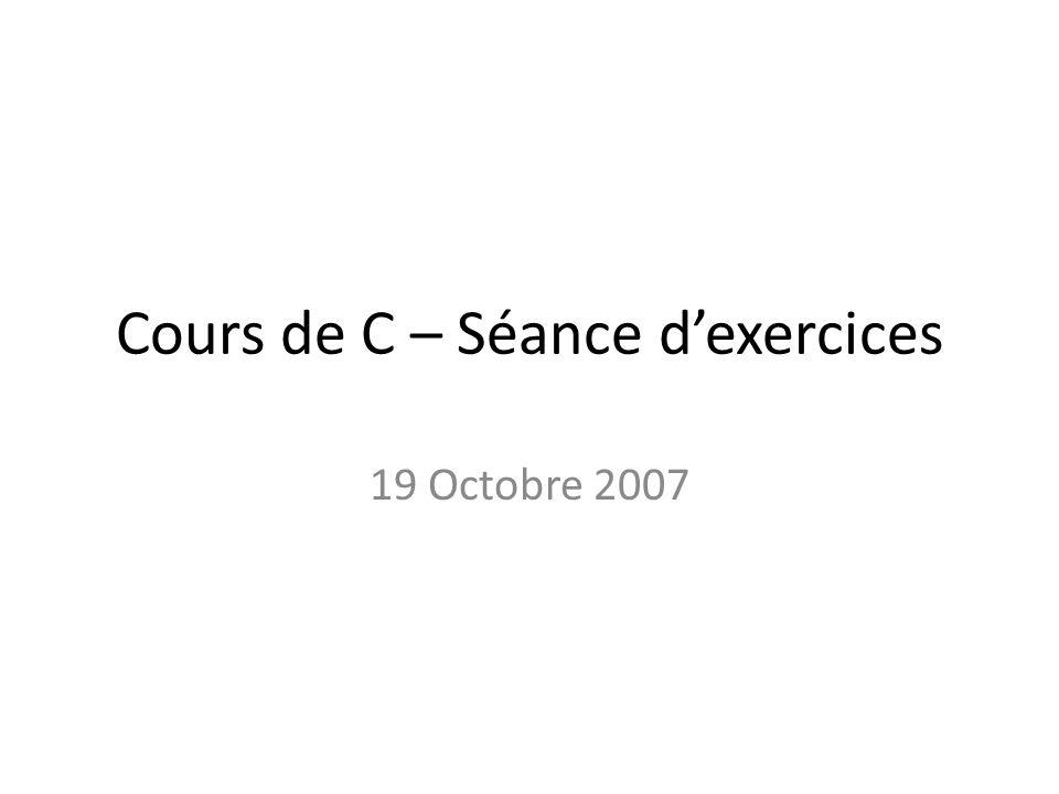 Cours de C – Séance dexercices 19 Octobre 2007