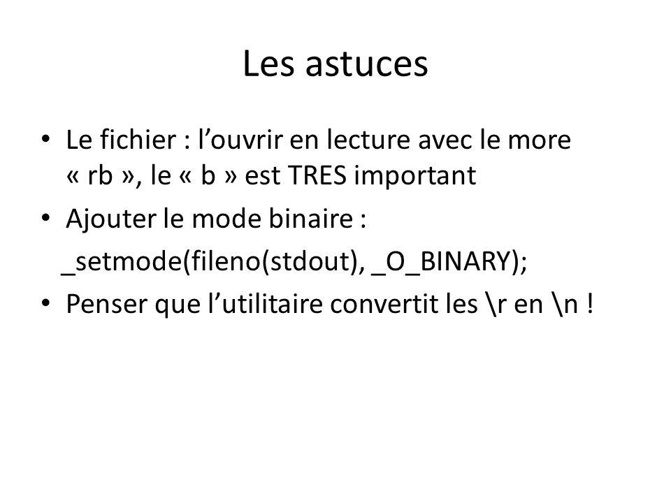 Les astuces Le fichier : louvrir en lecture avec le more « rb », le « b » est TRES important Ajouter le mode binaire : _setmode(fileno(stdout), _O_BINARY); Penser que lutilitaire convertit les \r en \n !