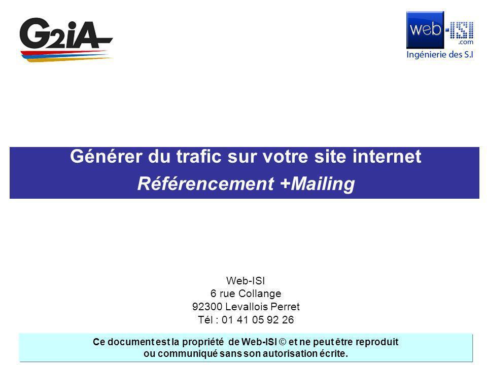 Générer du trafic sur votre site internet Référencement +Mailing Ce document est la propriété de Web-ISI © et ne peut être reproduit ou communiqué san