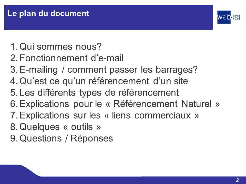 2 Web-ISI Le plan du document 1.Qui sommes nous? 2.Fonctionnement de-mail 3.E-mailing / comment passer les barrages? 4.Quest ce quun référencement dun