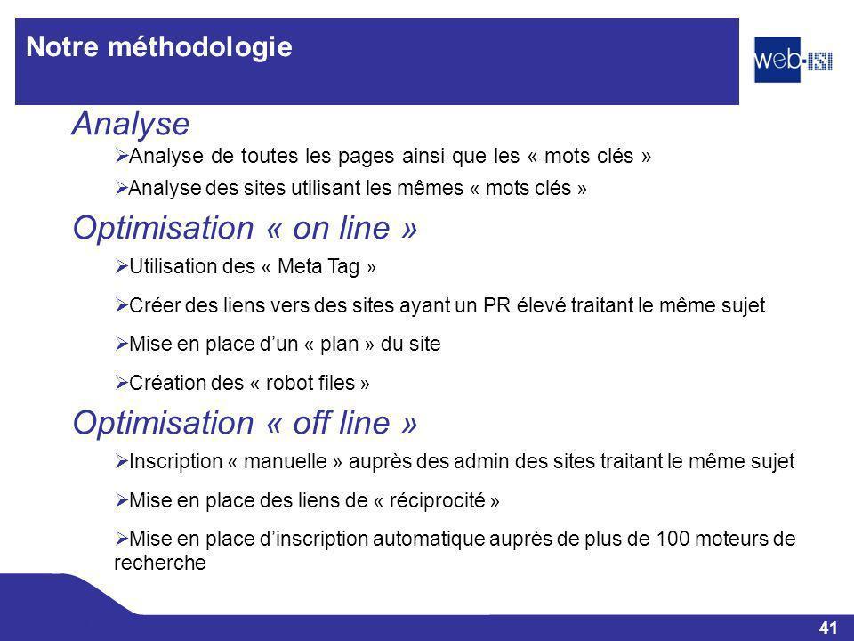 41 Web-ISI Notre méthodologie Analyse Analyse de toutes les pages ainsi que les « mots clés » Analyse des sites utilisant les mêmes « mots clés » Opti