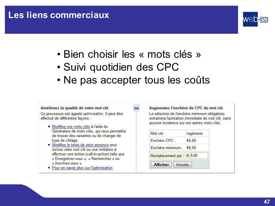 47 Web-ISI Les liens commerciaux Bien choisir les « mots clés » Suivi quotidien des CPC Ne pas accepter tous les coûts