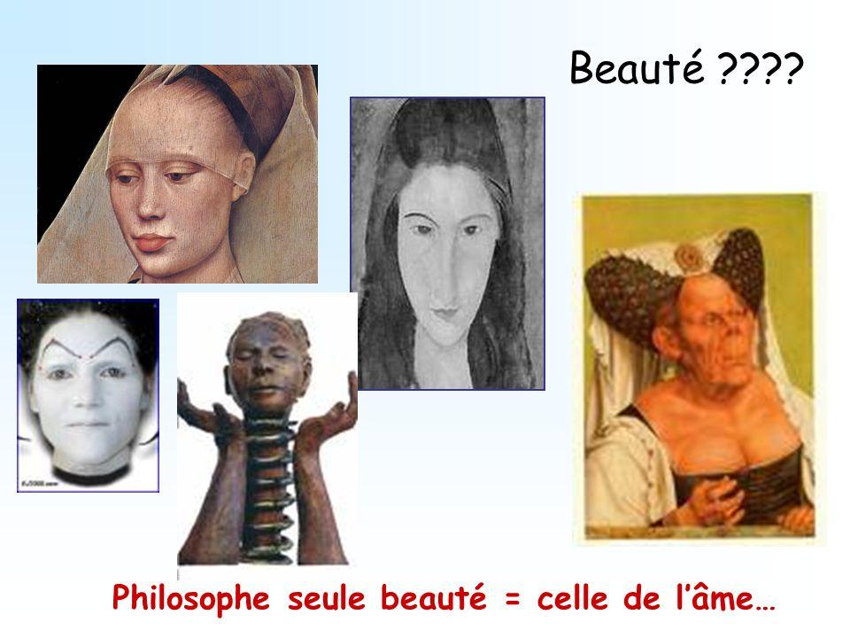 Beauté ???? Philosophe seule beauté = celle de lâme…