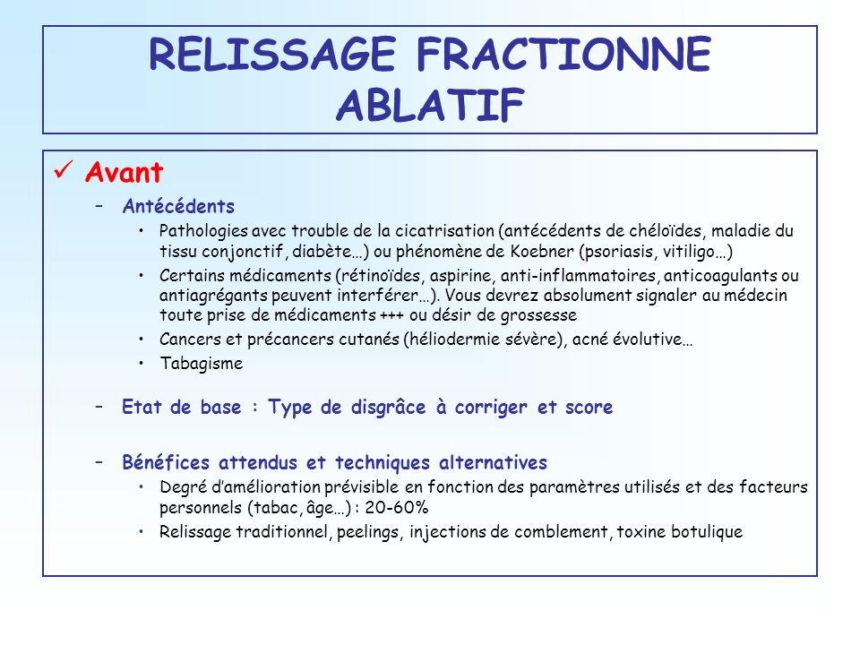RELISSAGE FRACTIONNE ABLATIF Avant –Antécédents Pathologies avec trouble de la cicatrisation (antécédents de chéloïdes, maladie du tissu conjonctif, d