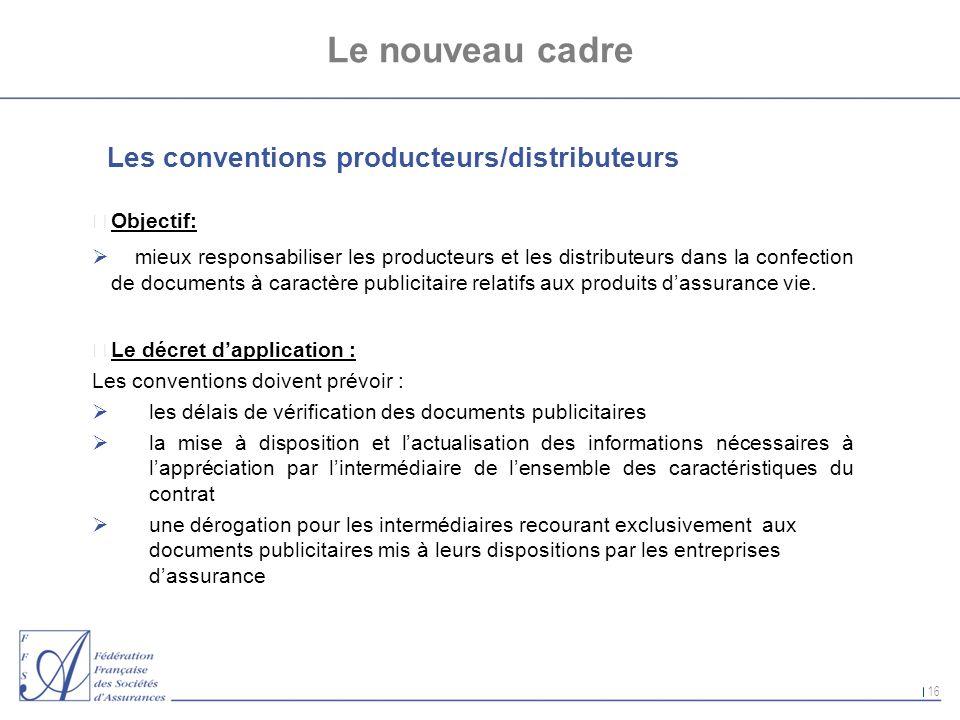16 Le nouveau cadre Les conventions producteurs/distributeurs nObjectif: mieux responsabiliser les producteurs et les distributeurs dans la confection